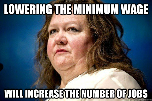 lowering the minimum wage will increase the number of jobs - Spiteful Billionaire