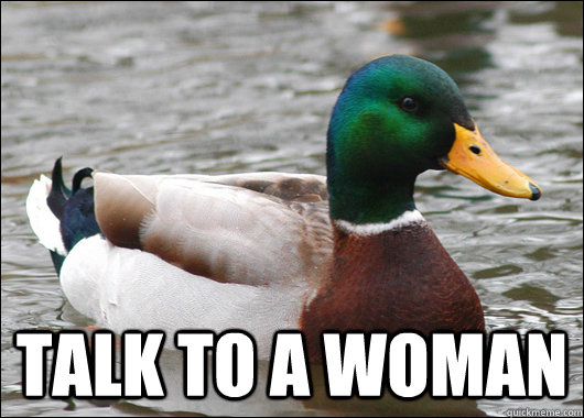 talk to a woman - Actual Advice Mallard
