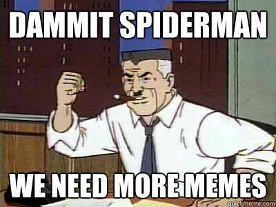 dammit spiderman we need more memes - Dammit spiderman