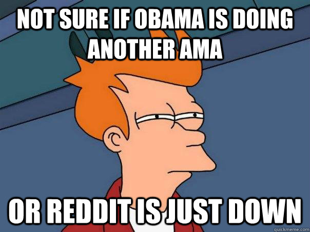 not sure if obama is doing another ama or reddit is just dow - Futurama Fry