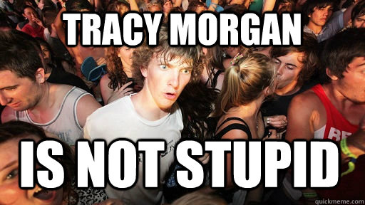 tracy morgan is not stupid - Sudden Clarity Clarence