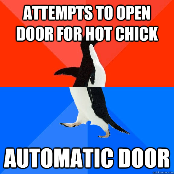 attempts to open door for hot chick automatic door - Socially Awesome Awkward Penguin