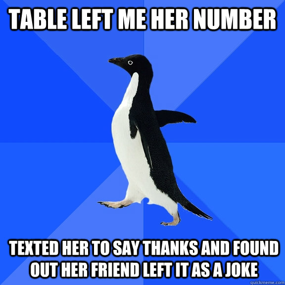 table left me her number texted her to say thanks and found  - Socially Awkward Penguin