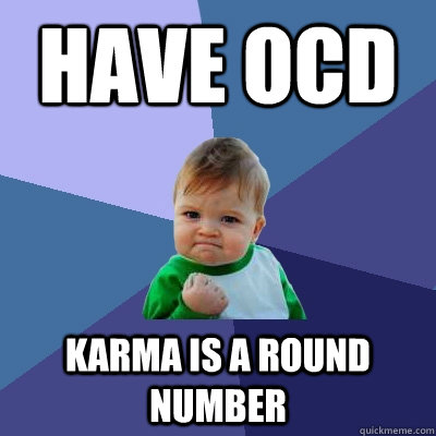 have ocd karma is a round number - Success Kid