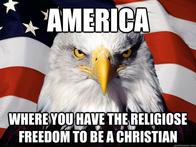 america where you have the religiose freedom to be a christ -