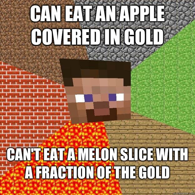 Can eat an apple covered in gold Cant eat a melon slice with - Minecraft