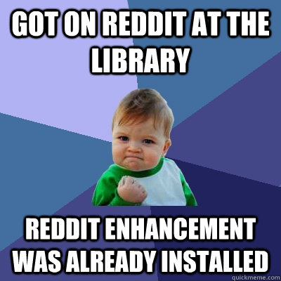 got on reddit at the library reddit enhancement was already  - Success Kid