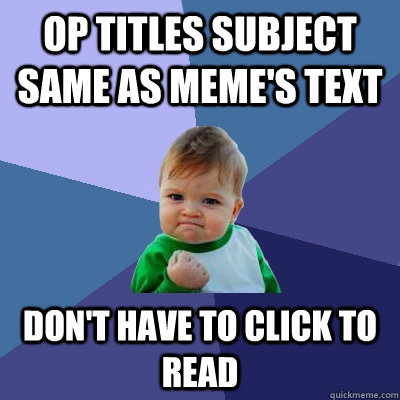 op titles subject same as memes text dont have to click to - Success Kid