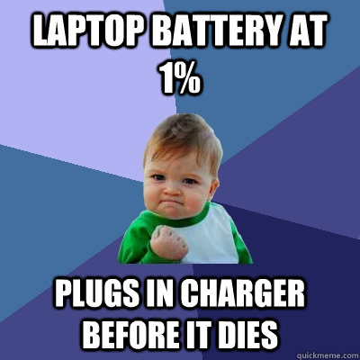laptop battery at 1 plugs in charger before it dies  - Success Kid