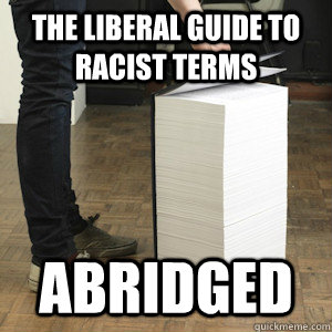 the liberal guide to racist terms abridged - Giant Book