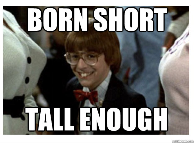 born short tall enough -