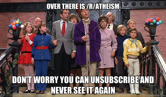 over there is ratheism dont worry you can unsubscribe an - reddit tour