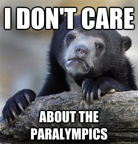 i dont care about the paralympics - Confession Bear