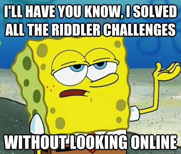 ill have you know i solved all the riddler challenges with - Tough Spongebob