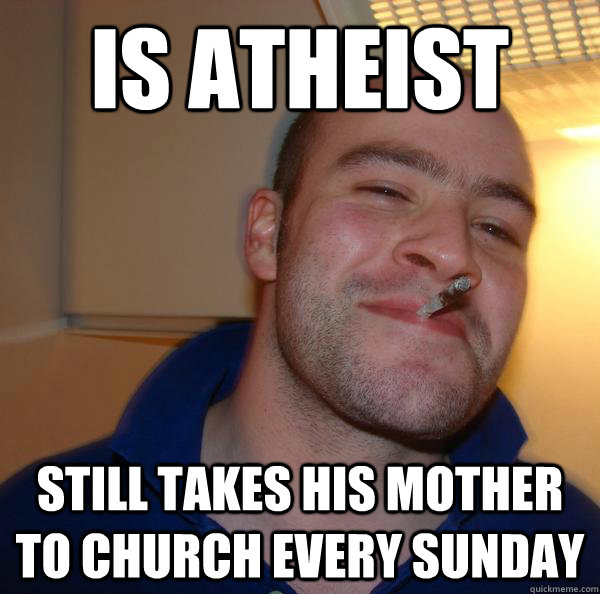 is atheist still takes his mother to church every sunday - Good Guy Greg