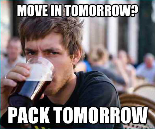 move in tomorrow pack tomorrow - Lazy College Senior