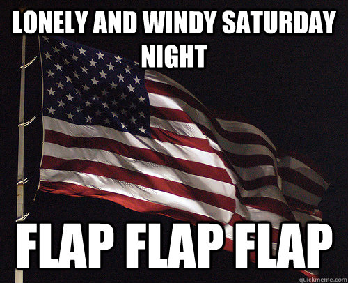 lonely and windy saturday night flap flap flap - Mr. Flag