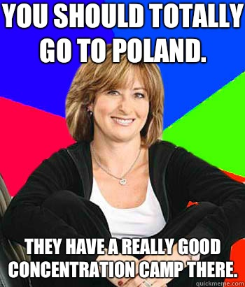 You should totally go to Poland They have a really good conc - Sheltering Suburban Mom
