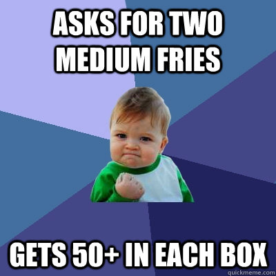 asks for two medium fries gets 50 in each box - Success Kid