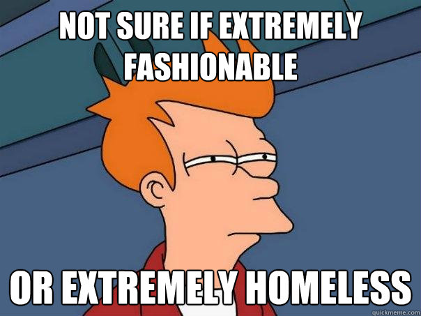 not sure if extremely fashionable or extremely homeless - Futurama Fry