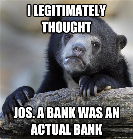 i legitimately thought jos a bank was an actual bank - Confession Bear
