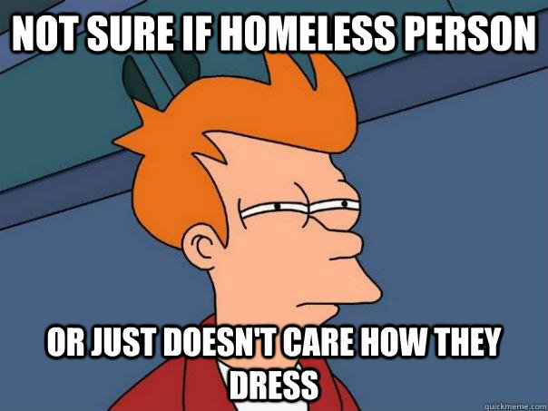 not sure if homeless person or just doesnt care how they dr - Futurama Fry