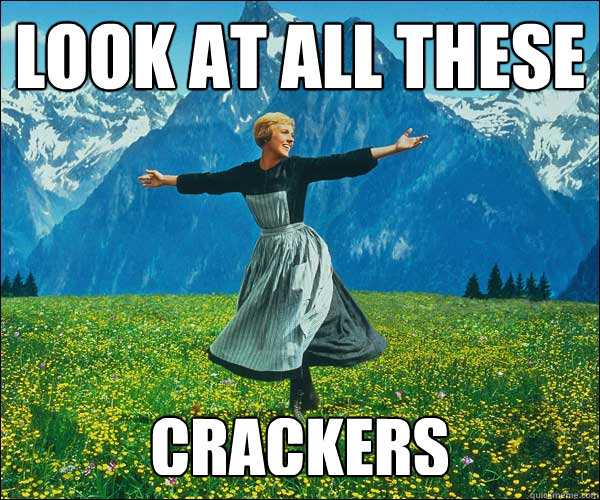 look at all these crackers - Sound of Music