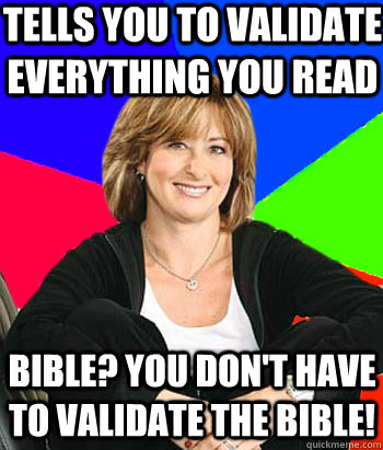 tells you to validate everything you read bible you dont h - Sheltering Suburban Mom