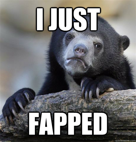 i just fapped - Confession Bear
