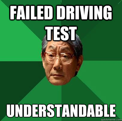 failed driving test understandable  - High Expectations Asian Father