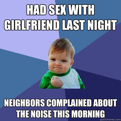 had sex with girlfriend last night neighbors complained abou - Success Kid
