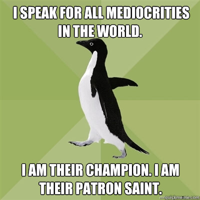 i speak for all mediocrities in the world i am their cham - Socially Average Penguin