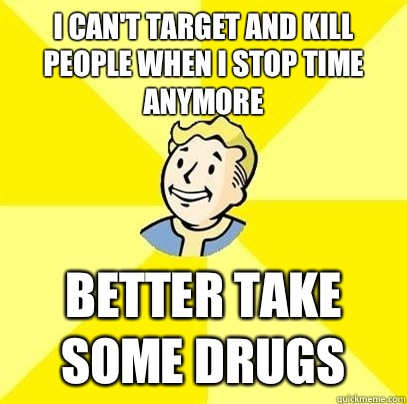 I cant target and kill people when I stop time anymore Bette - Fallout 3