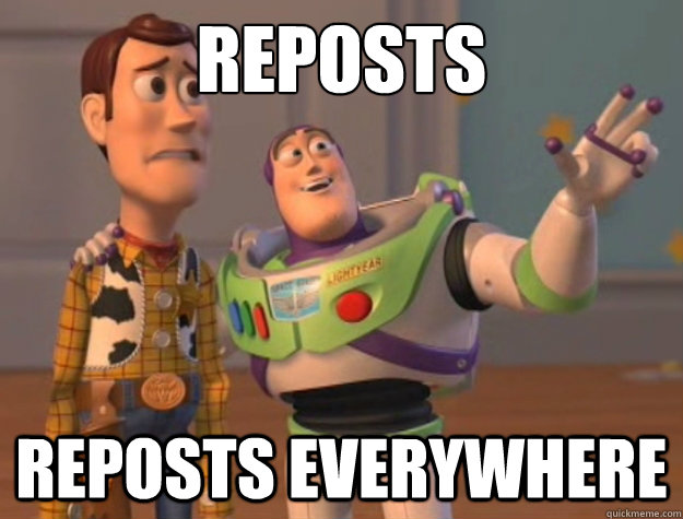 reposts reposts everywhere - Buzz Lightyear