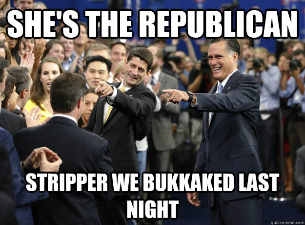 shes the republican stripper we bukkaked last night -