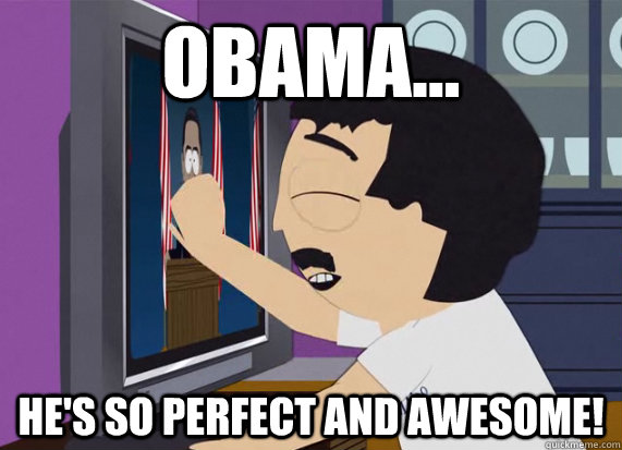 obama hes so perfect and awesome -