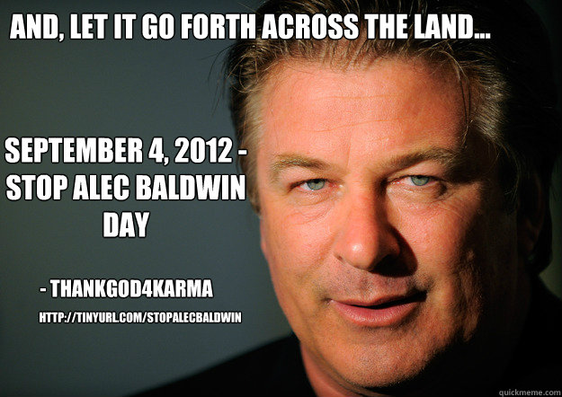 and let it go forth across the land september 4 2012  - Stop Alec Baldwin