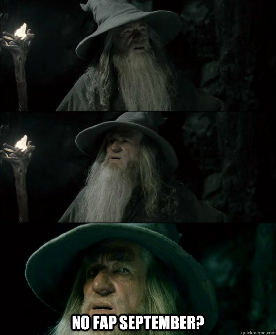 no fap september - Confused Gandalf