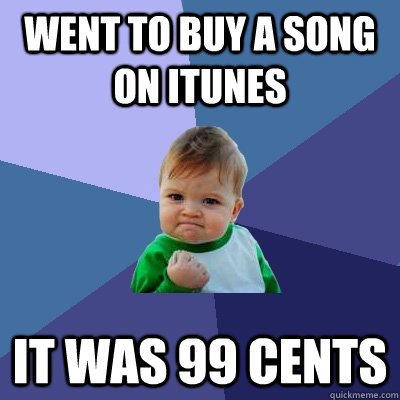 went to buy a song on itunes it was 99 cents - Success Kid