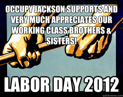 occupy jackson supports and very much appreciates our workin - LABOR DAY 2012