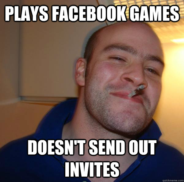 plays facebook games doesnt send out invites - Good Guy Greg