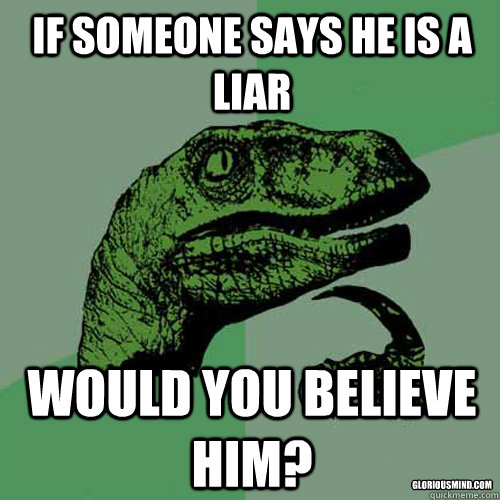 if someone says he is a liar would you believe him glorious - Philosoraptor
