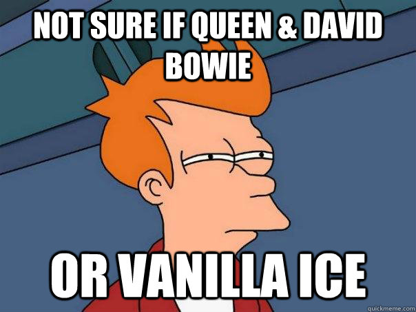 not sure if queen david bowie or vanilla ice - Futurama Fry