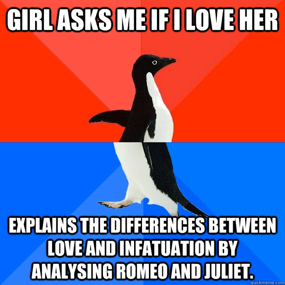 girl asks me if i love her explains the differences between  - Socially Awesome Awkward Penguin