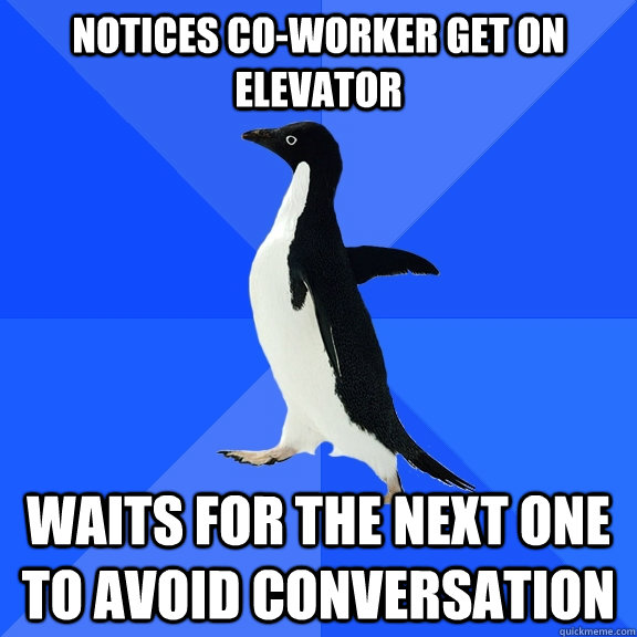 notices coworker get on elevator waits for the next one to  - Socially Awkward Penguin