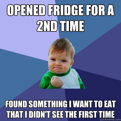 opened fridge for a 2nd time found something i want to eat t - Success Kid