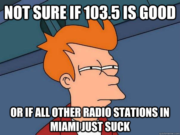not sure if 1035 is good or if all other radio stations in - Futurama Fry