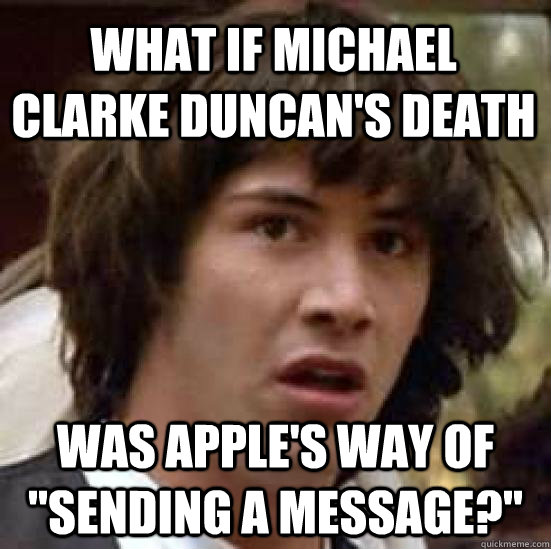what if michael clarke duncans death was apples way of se - conspiracy keanu