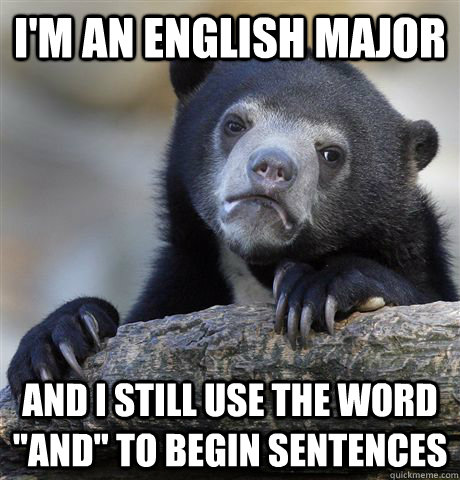 im an english major and i still use the word and to begin - Confession Bear