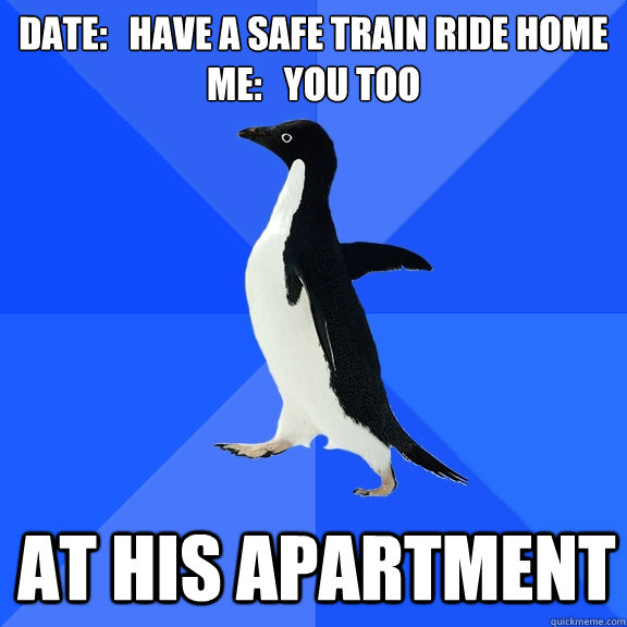 date have a safe train ride home me you too at his apa - Socially Awkward Penguin